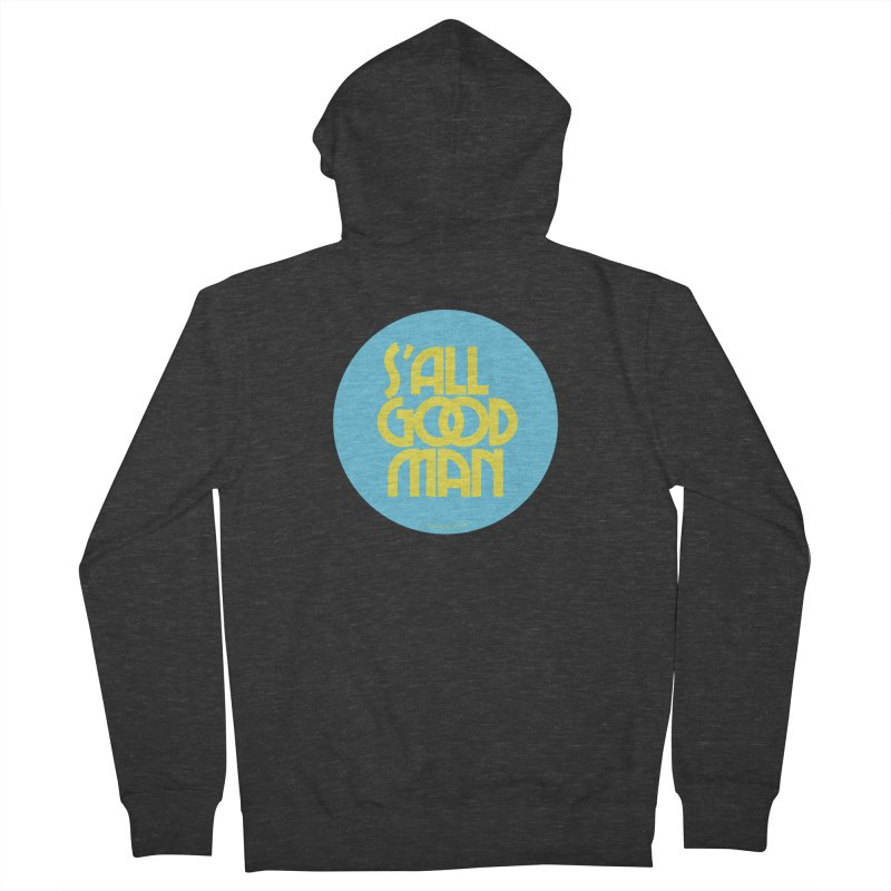 S'All Good Man! (blue) Women's French Terry Zip-Up Hoody by CRANK. outdoors + music lifestyle clothing