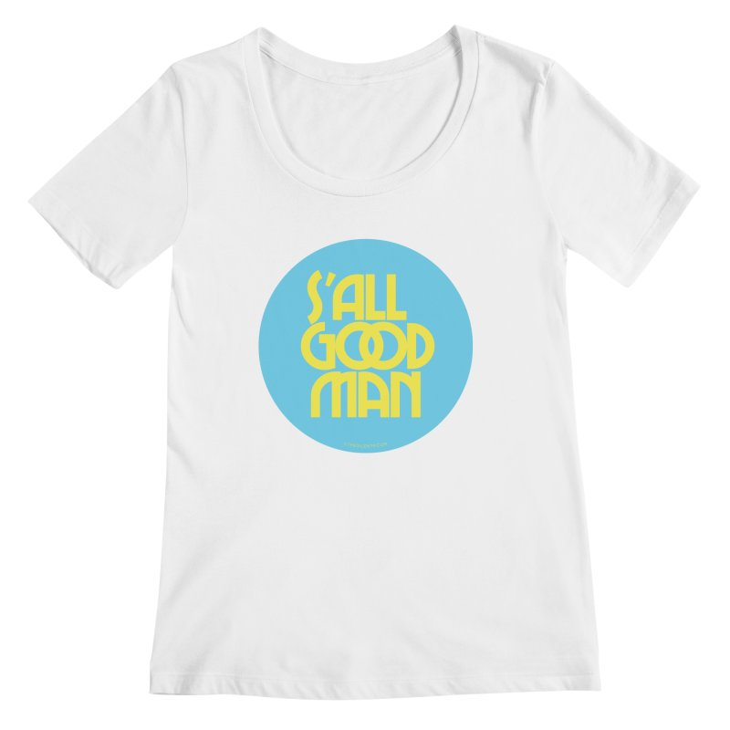 S'All Good Man! (blue) Women's Regular Scoop Neck by CRANK. outdoors + music lifestyle clothing
