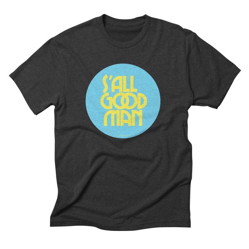 S'All Good Man! (blue) Men's Triblend T-shirt by CRANK. outdoors + music lifestyle clothing