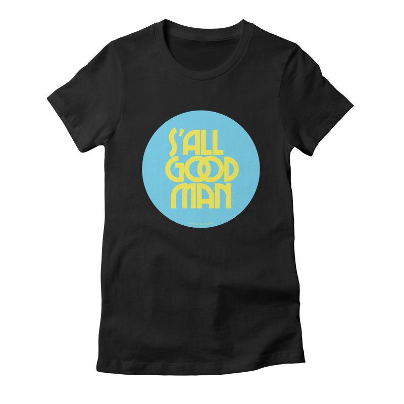 S'All Good Man! (blue) Women's T-Shirt by CRANK. outdoors + music lifestyle clothing