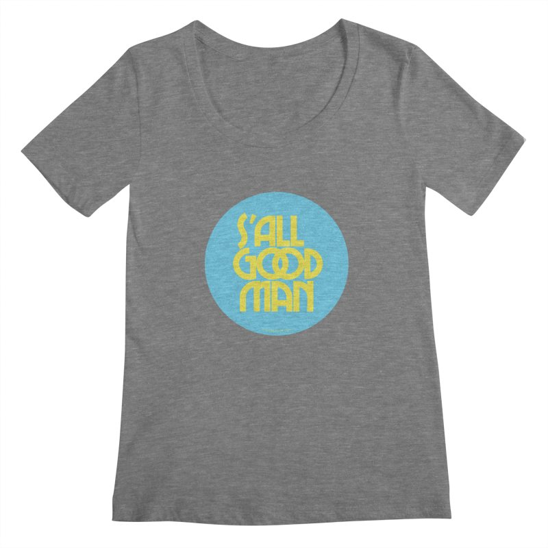 S'All Good Man! (blue) Women's Scoopneck by CRANK. outdoors + music lifestyle clothing