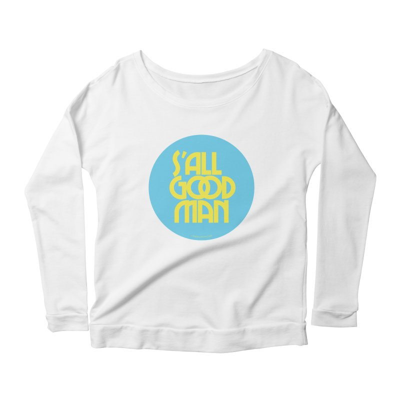S'All Good Man! (blue) Women's Scoop Neck Longsleeve T-Shirt by CRANK. outdoors + music lifestyle clothing