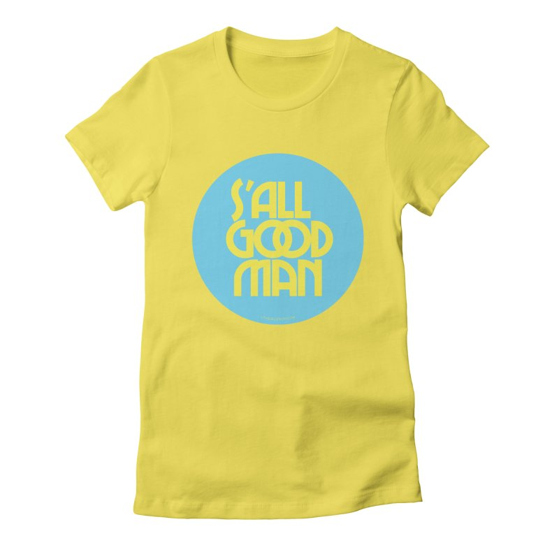 S'All Good Man! (blue) Women's Fitted T-Shirt by CRANK. outdoors + music lifestyle clothing
