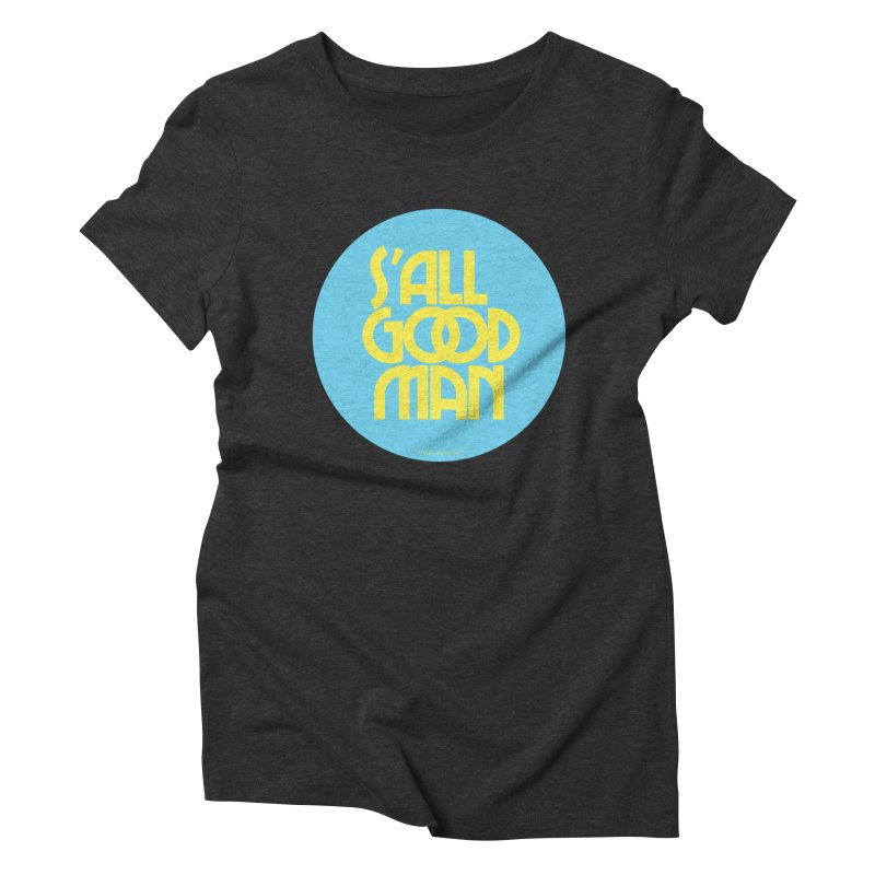 S'All Good Man! (blue) Women's Triblend T-Shirt by CRANK. outdoors + music lifestyle clothing