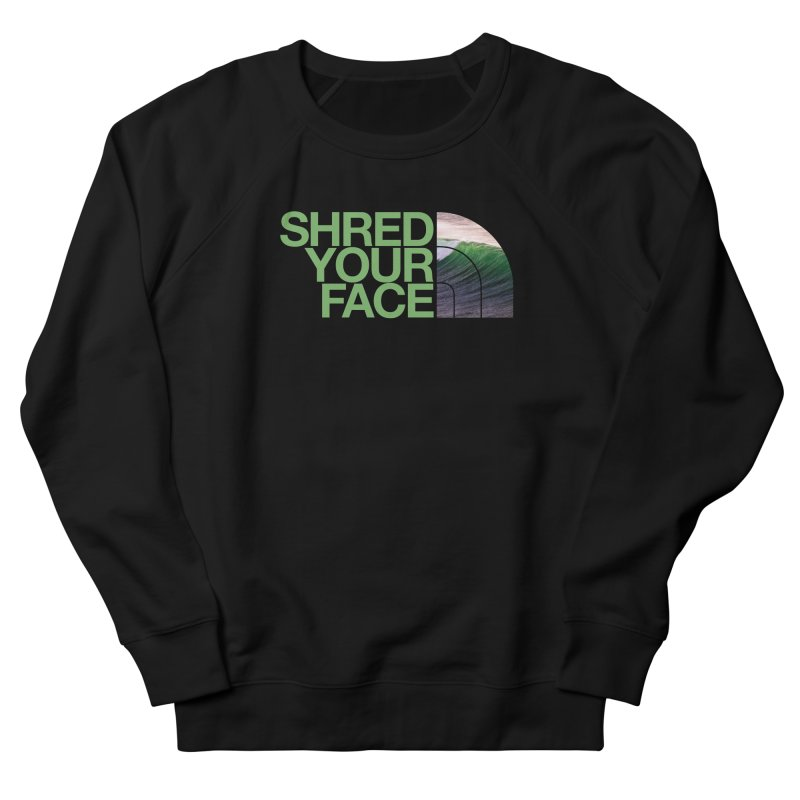 Shred Your Face (green) Women's French Terry Sweatshirt by CRANK. outdoors + music lifestyle clothing