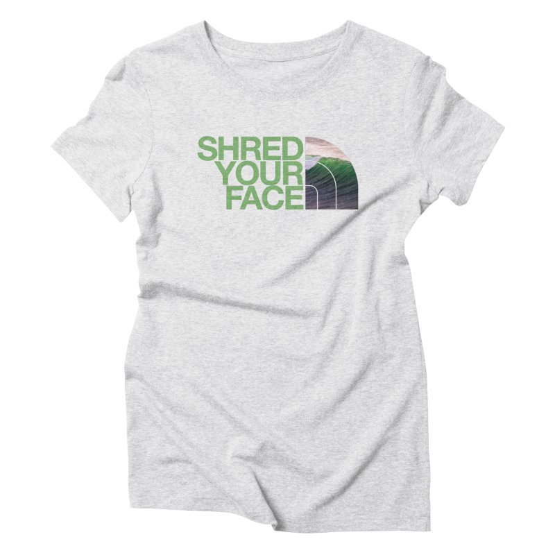 Shred Your Face (green) Women's Triblend T-Shirt by CRANK. outdoors + music lifestyle clothing