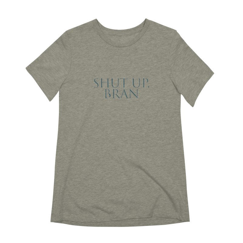 Shut Up, Bran! Game of Thrones Limited Women's Extra Soft T-Shirt by Watch What Crappens