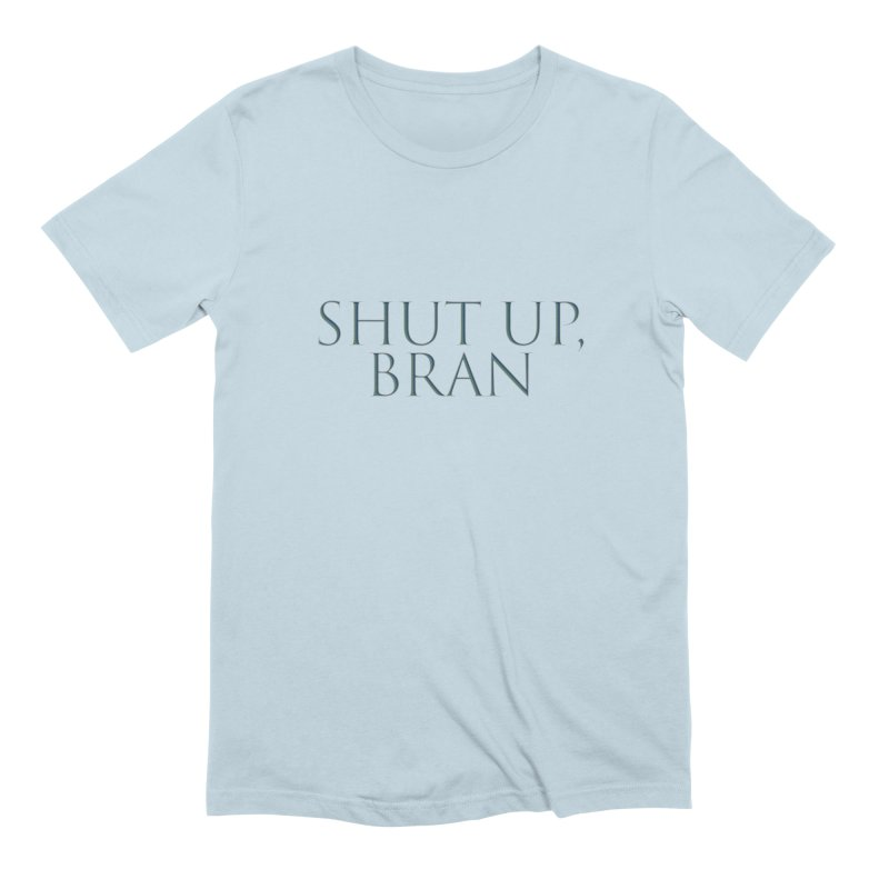 Shut Up, Bran! Game of Thrones Limited Men's Extra Soft T-Shirt by Watch What Crappens