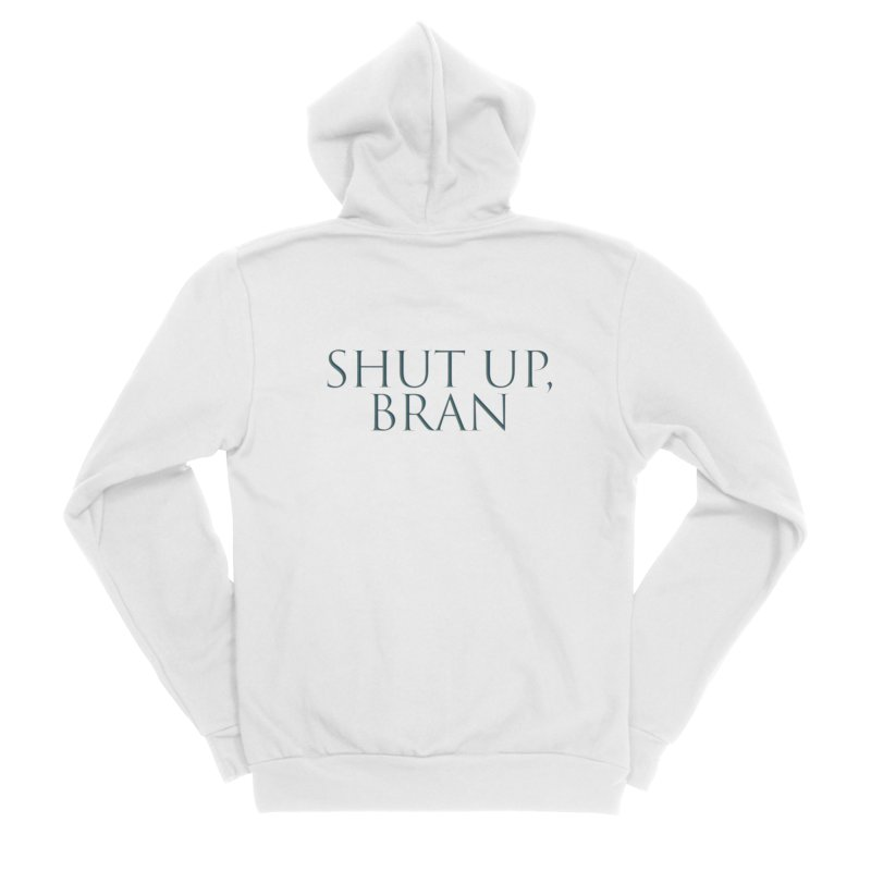 Shut Up, Bran! Game of Thrones Limited Men's Sponge Fleece Zip-Up Hoody by Watch What Crappens