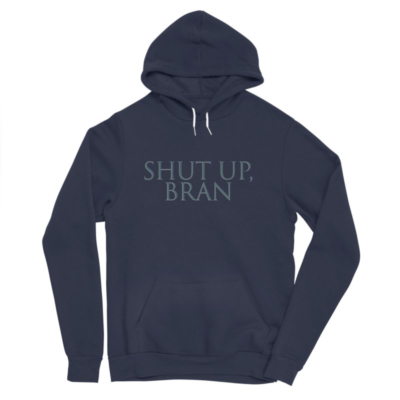 Shut Up, Bran! Game of Thrones Limited Men's Sponge Fleece Pullover Hoody by Watch What Crappens