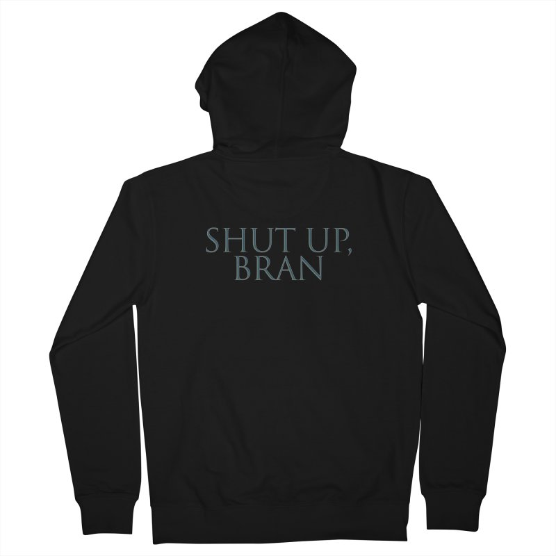 Shut Up, Bran! Game of Thrones Limited Men's French Terry Zip-Up Hoody by Watch What Crappens