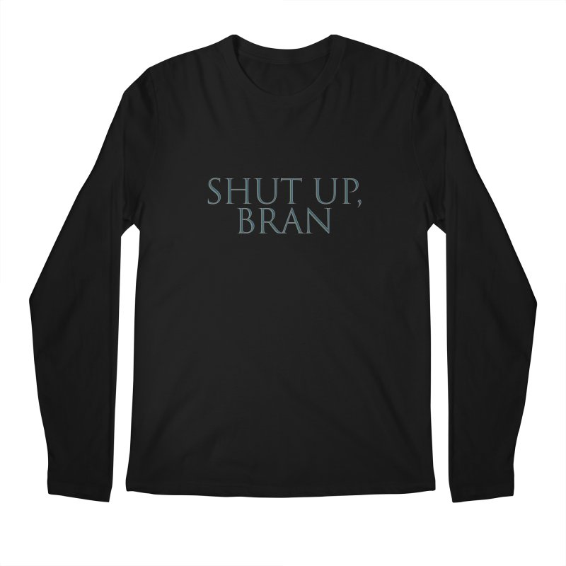 Shut Up, Bran! Game of Thrones Limited Men's Regular Longsleeve T-Shirt by Watch What Crappens