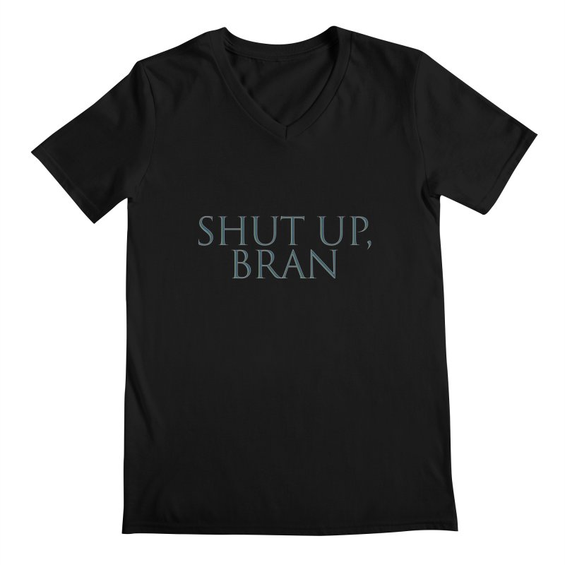 Shut Up, Bran! Game of Thrones Limited Men's Regular V-Neck by Watch What Crappens