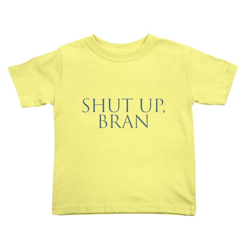 Shut Up, Bran! Game of Thrones Limited Kids Toddler T-Shirt by Watch What Crappens