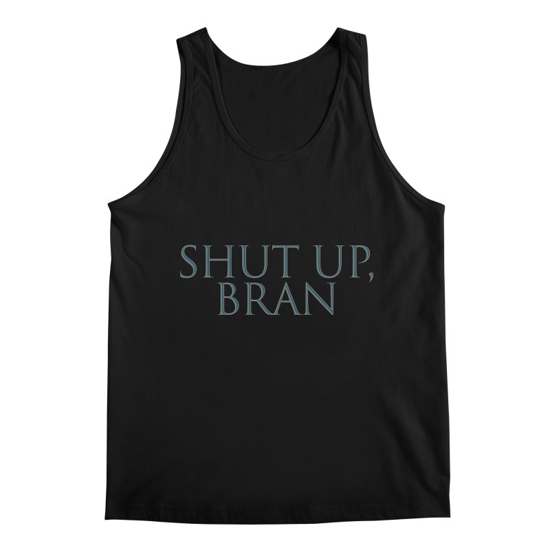 Shut Up, Bran! Game of Thrones Limited Men's Regular Tank by Watch What Crappens
