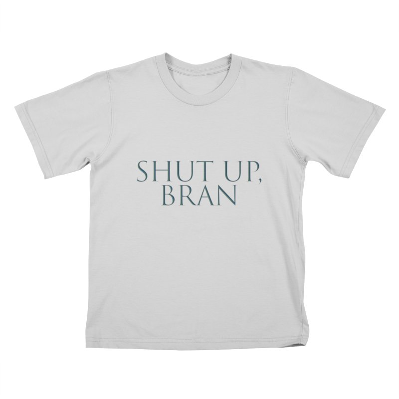 Shut Up, Bran! Game of Thrones Limited Kids T-Shirt by Watch What Crappens