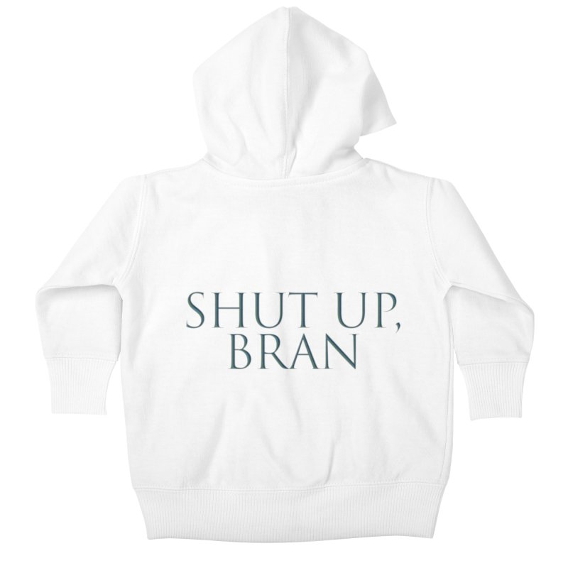 Shut Up, Bran! Game of Thrones Limited Kids Baby Zip-Up Hoody by Watch What Crappens