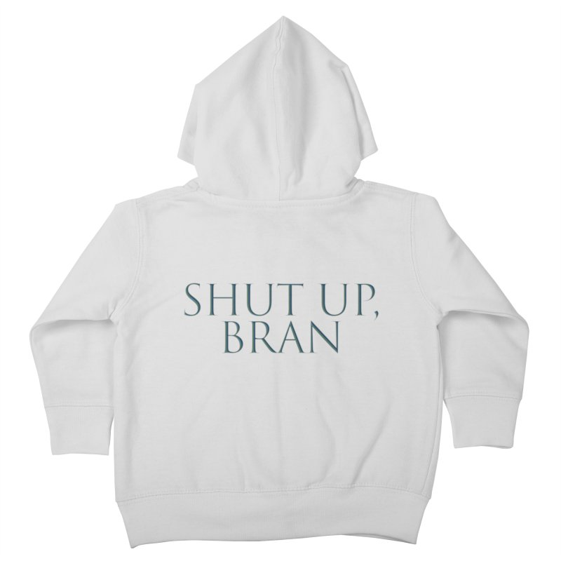 Shut Up, Bran! Game of Thrones Limited Kids Toddler Zip-Up Hoody by Watch What Crappens