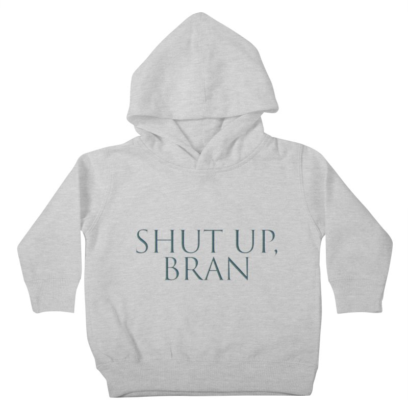 Shut Up, Bran! Game of Thrones Limited Kids Toddler Pullover Hoody by Watch What Crappens