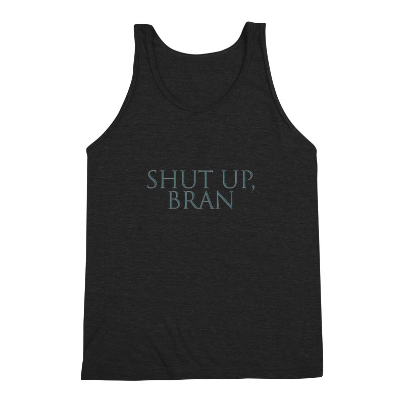 Shut Up, Bran! Game of Thrones Limited Men's Triblend Tank by Watch What Crappens