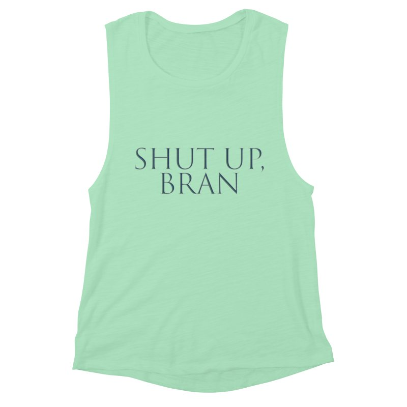 Shut Up, Bran! Game of Thrones Limited Women's Muscle Tank by Watch What Crappens