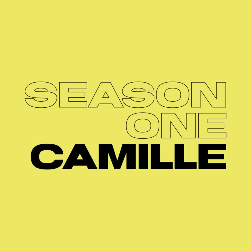 Season One Camille Limited by Watch What Crappens