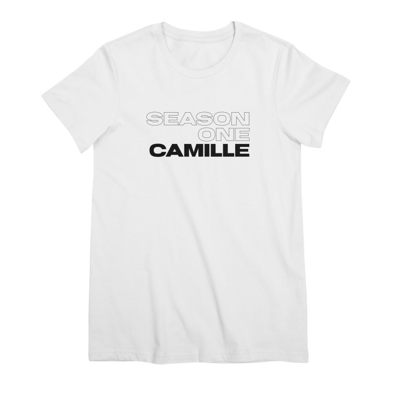 Season One Camille Limited Women's Premium T-Shirt by Watch What Crappens