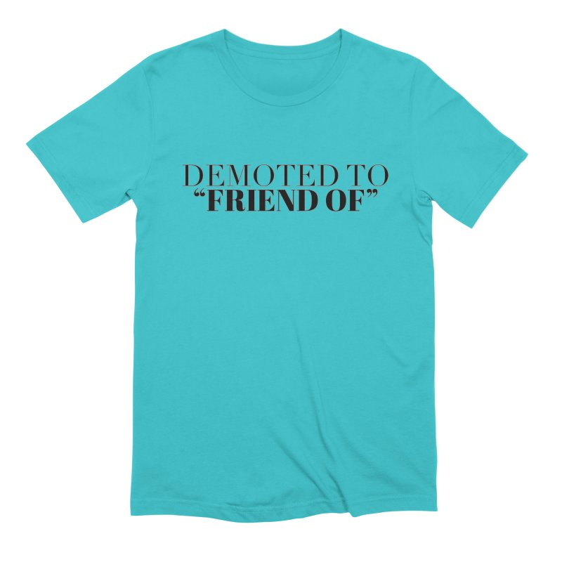 """Demoted to """"Friend Of"""" Limited Men's Extra Soft T-Shirt by Watch What Crappens"""