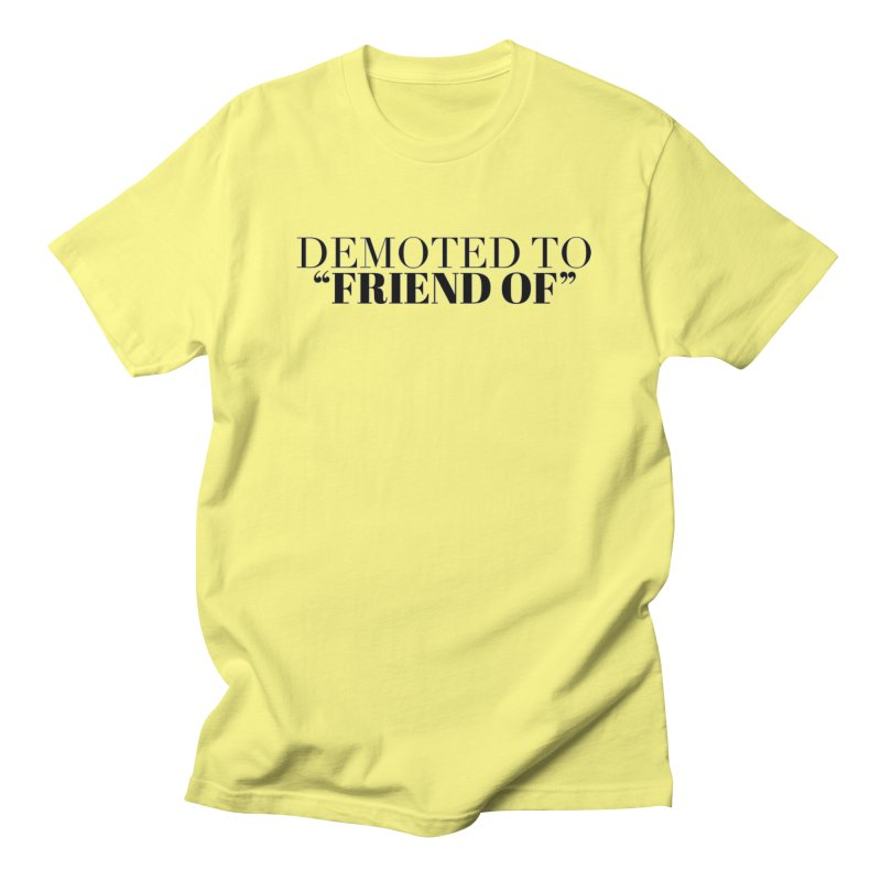 """Demoted to """"Friend Of"""" Limited Men's Regular T-Shirt by Watch What Crappens"""