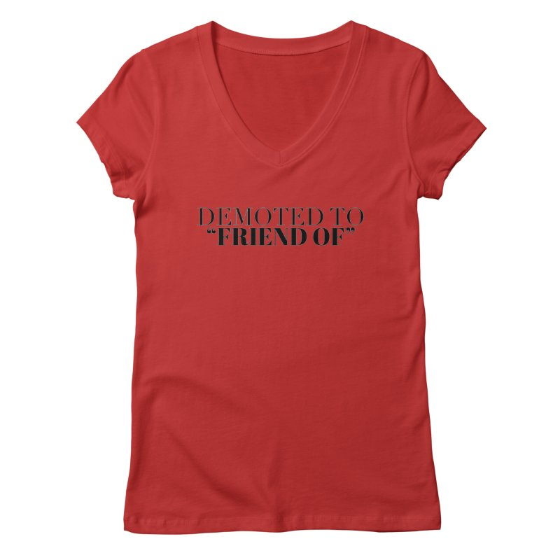 """Demoted to """"Friend Of"""" Limited Women's Regular V-Neck by Watch What Crappens"""