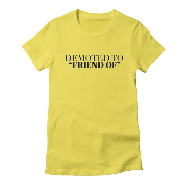 """Demoted to """"Friend Of"""" Limited Women's Fitted T-Shirt by Watch What Crappens"""