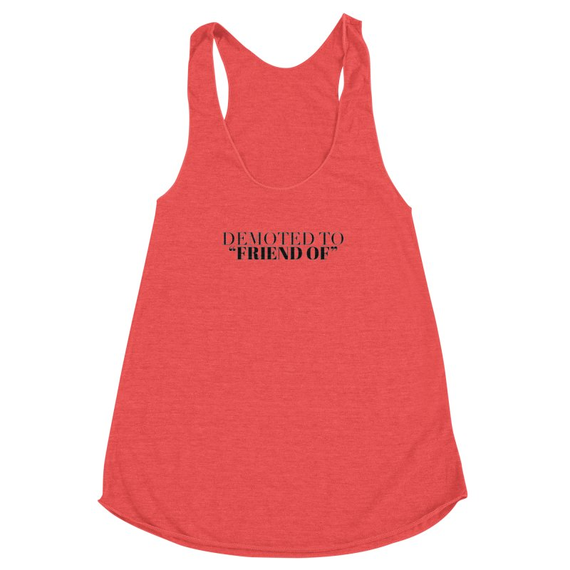 """Demoted to """"Friend Of"""" Limited Women's Racerback Triblend Tank by Watch What Crappens"""