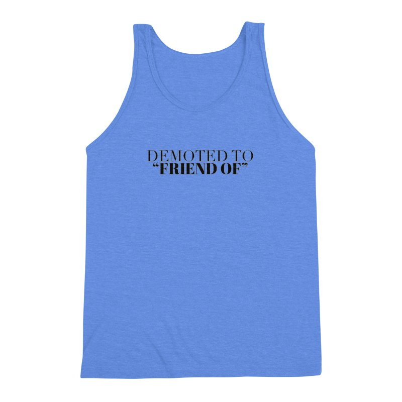 """Demoted to """"Friend Of"""" Limited Men's Triblend Tank by Watch What Crappens"""