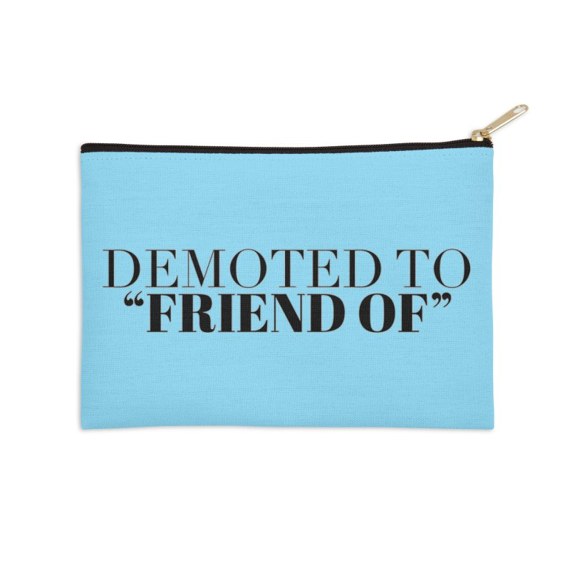 """Demoted to """"Friend Of"""" Limited Accessories Zip Pouch by Watch What Crappens"""