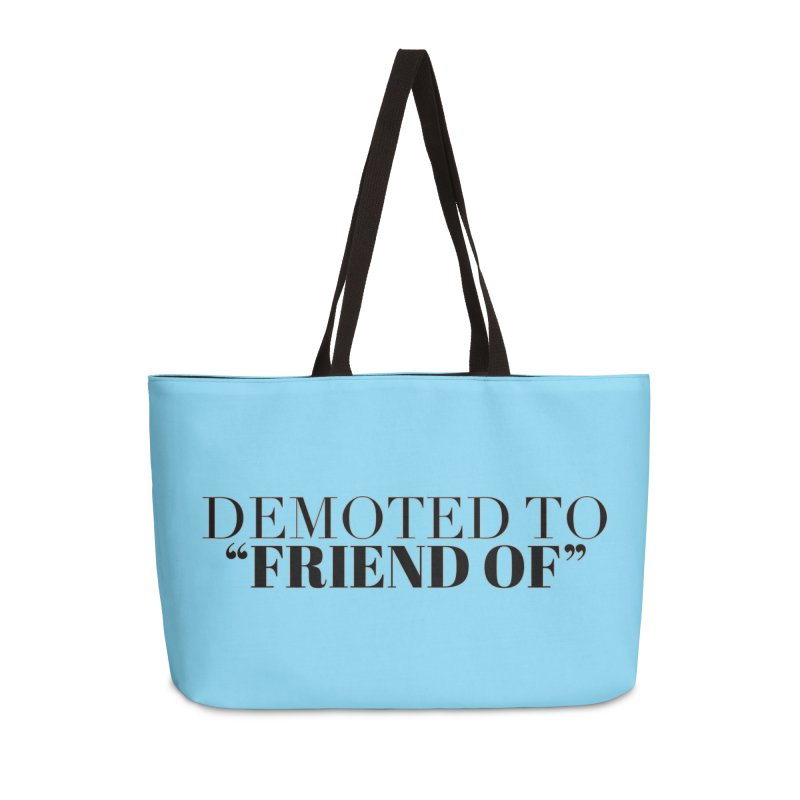 "Demoted to ""Friend Of"" Limited Accessories Weekender Bag Bag by Watch What Crappens"