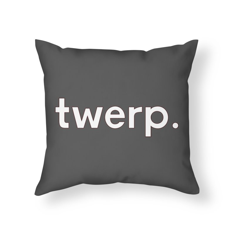 Twerp Limited Home Throw Pillow by Watch What Crappens