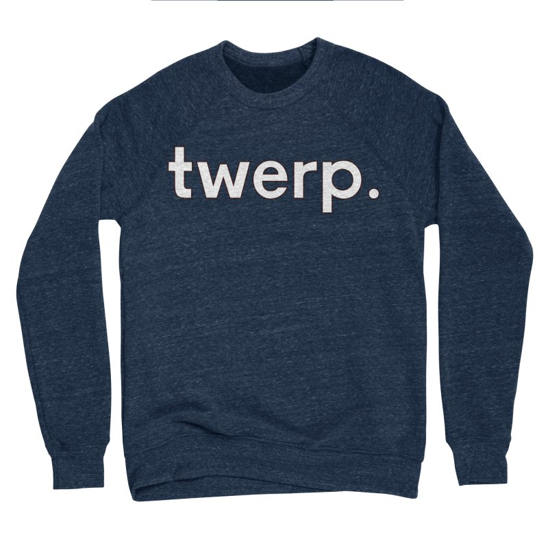 Twerp Limited Women's Sponge Fleece Sweatshirt by Watch What Crappens