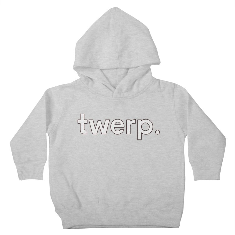 Twerp Limited Kids Toddler Pullover Hoody by Watch What Crappens