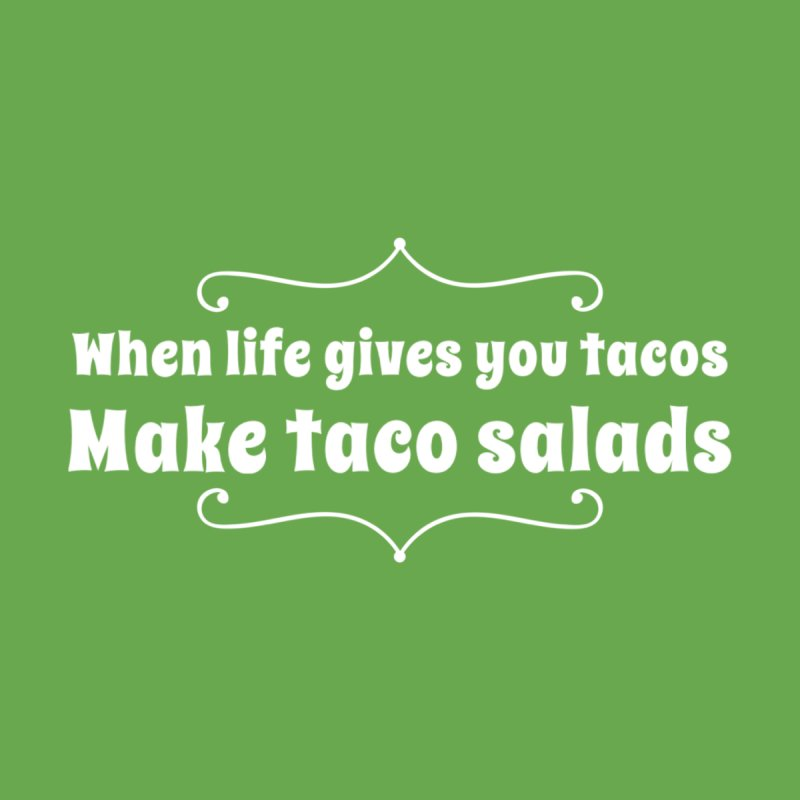 When Life Gives You Tacos, Make Taco Salads Men's T-Shirt by Watch What Crappens
