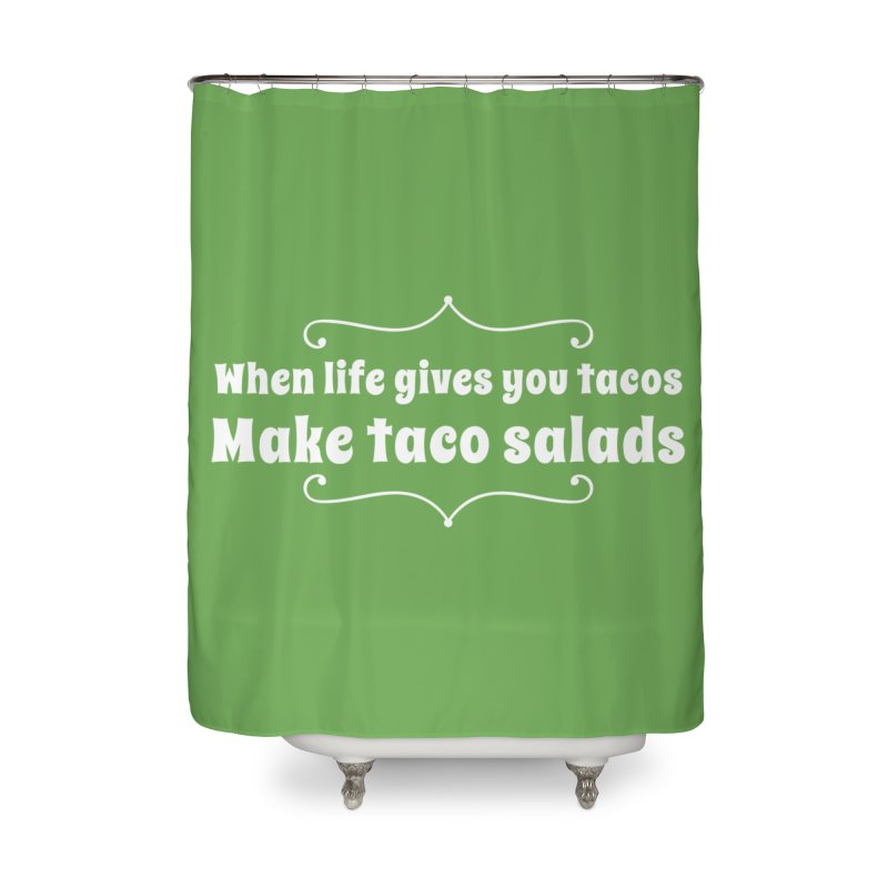 When Life Gives You Tacos, Make Taco Salads Home Shower Curtain by Watch What Crappens