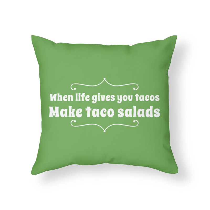 When Life Gives You Tacos, Make Taco Salads Home Throw Pillow by Watch What Crappens