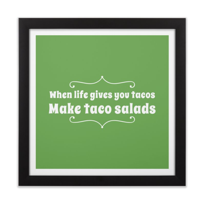 When Life Gives You Tacos, Make Taco Salads Home Framed Fine Art Print by Watch What Crappens