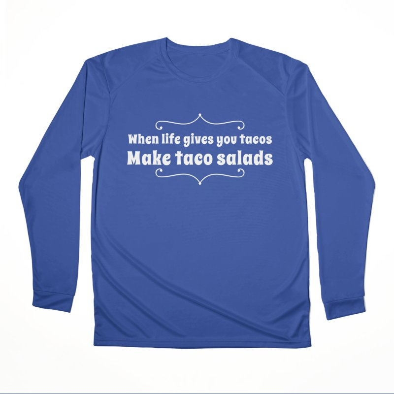 When Life Gives You Tacos, Make Taco Salads Men's Performance Longsleeve T-Shirt by Watch What Crappens