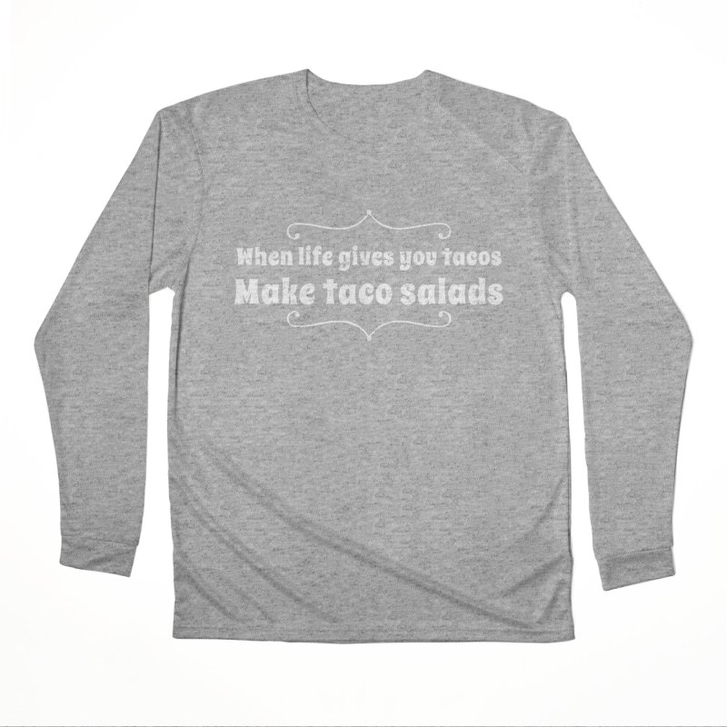 When Life Gives You Tacos, Make Taco Salads Women's Performance Unisex Longsleeve T-Shirt by Watch What Crappens