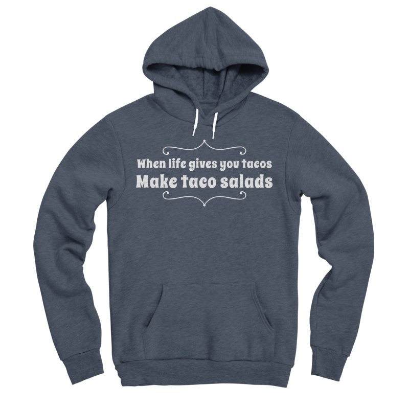 When Life Gives You Tacos, Make Taco Salads Men's Sponge Fleece Pullover Hoody by Watch What Crappens