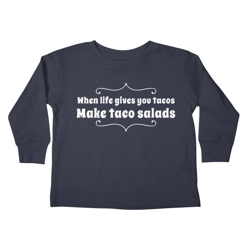 When Life Gives You Tacos, Make Taco Salads Kids Toddler Longsleeve T-Shirt by Watch What Crappens