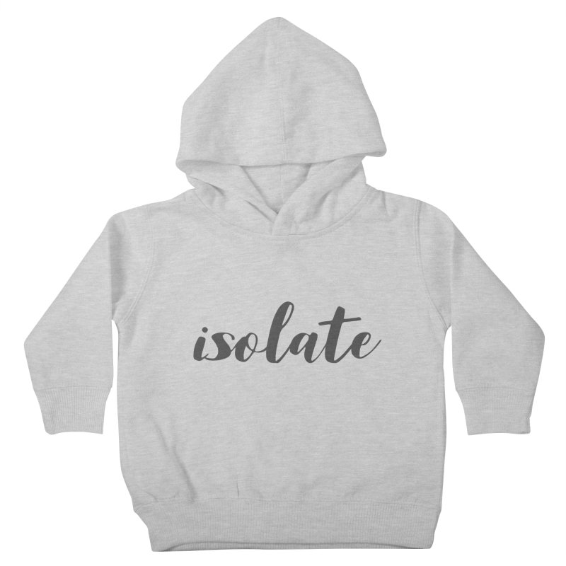 isolate Limited Kids Toddler Pullover Hoody by Watch What Crappens