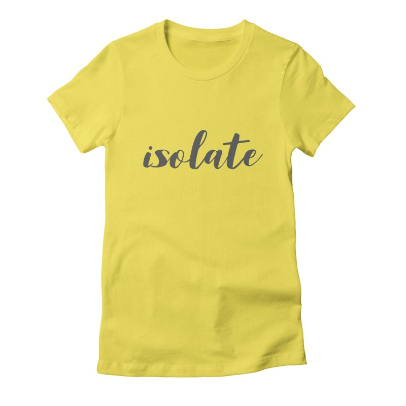 isolate Limited Women's T-Shirt by Watch What Crappens