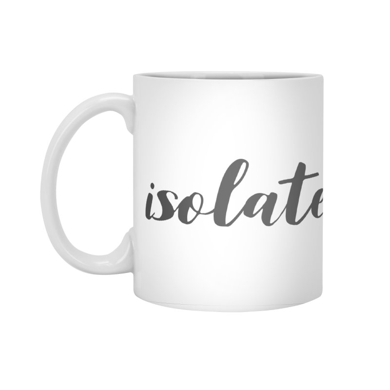 isolate Limited Accessories Standard Mug by Watch What Crappens
