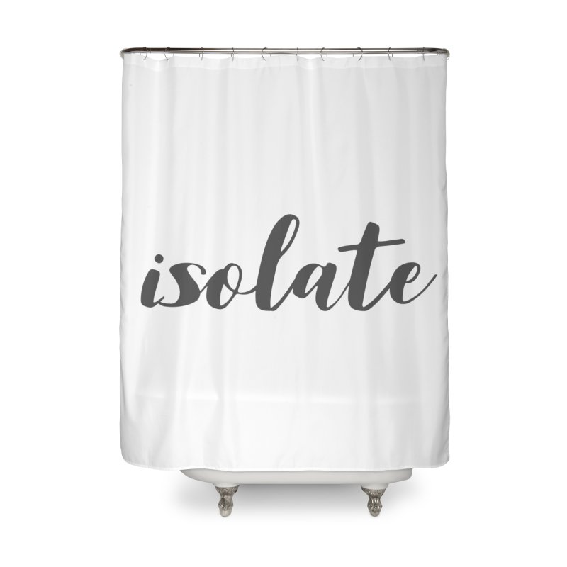 isolate Limited Home Shower Curtain by Watch What Crappens
